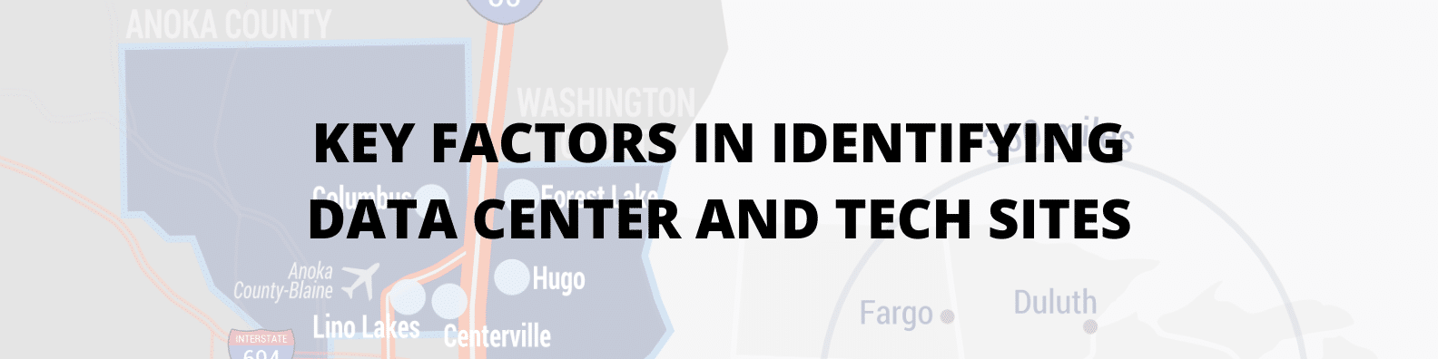 KEY FACTORS IN IDENTIFYING DATA CENTER AND TECH SITES